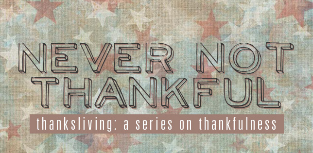 #059: Never Not Thankful [Thanksliving]