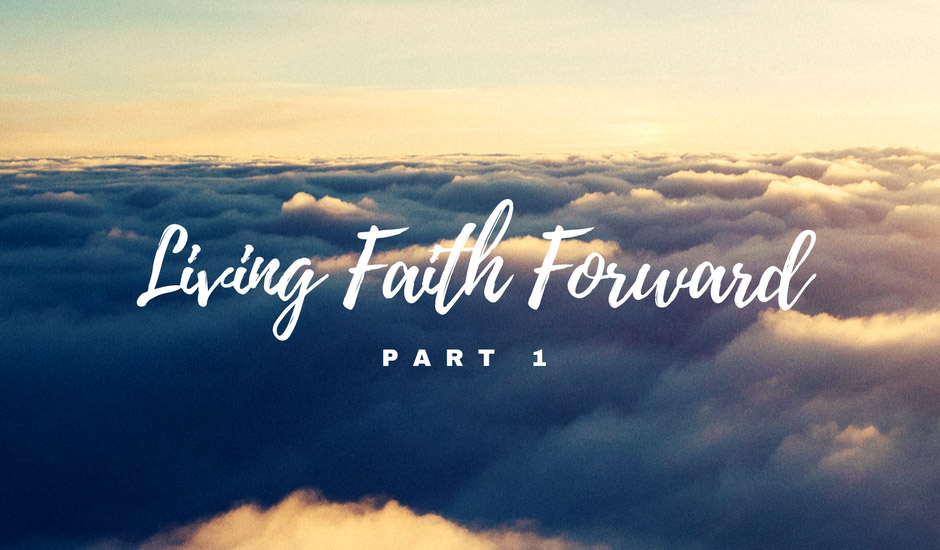 #143: Living Faith Forward (Part 1)